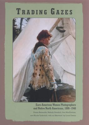 Trading Gazes: Euro-American Women Photographers and Native North Americans, 1880-1940 9780813531694