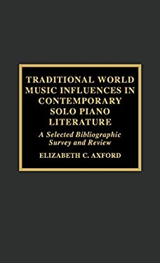 Traditional World Music Influences in Contemporary Solo Piano Literature: A Selected Bibliographic Survey and Review 9780810833807