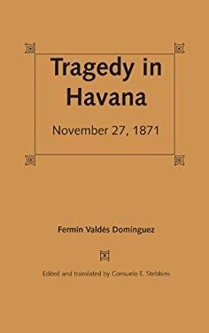 Tragedy in Havana: November 27, 1871 9780813017471