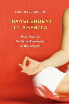 Transcendent in America: Hindu-Inspired Meditation Movements as New Religion 9780814794500