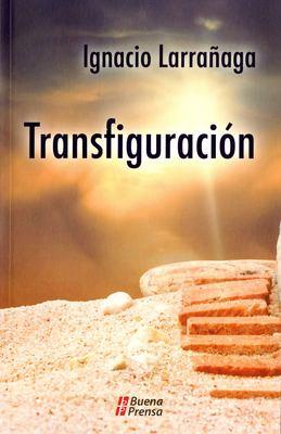 Transfiguracin: Un Programa de Santificacion Cristificante 9780814642207