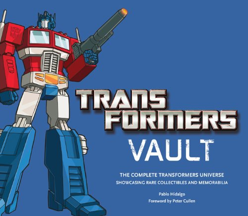 Transformers Vault: The Complete Transformers Universe Showcasing Rare Collectibles and Memorabilia 9780810998681