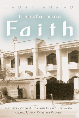 Transforming Faith: The Story of Al-Huda and Islamic Revivalism Among Urban Pakistani Women 9780815632092