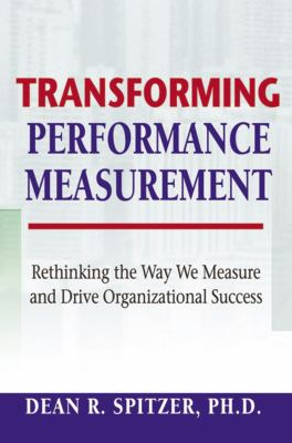 Transforming Performance Measurement: Rethinking the Way We Measure and Drive Organizational Success 9780814408919