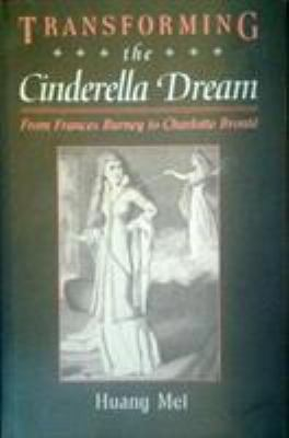 Transforming the Cinderella Dream : From Frances Burney to Charlotte B-ExLibrary