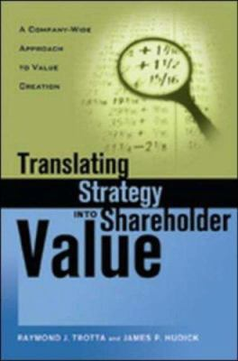 Translating Strategy Into Shareholder Value: A Company-Wide Approach to Value Creation 9780814405642