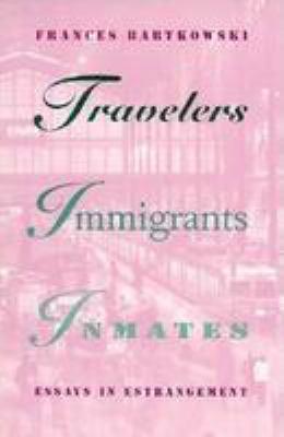 Travelers, Immigrants, Inmates: Essays in Estrangement 9780816623624