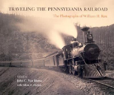 Traveling the Pennsylvania Railroad: Photographs of William H. Rau 9780812236255