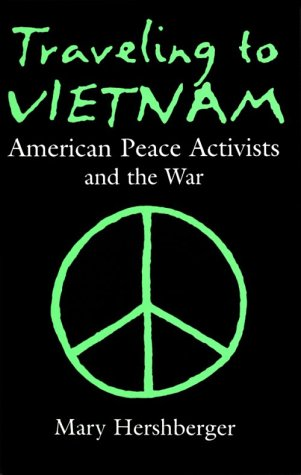 Traveling to Vietnam: American Peace Activists and the War - Hershberger, Mary