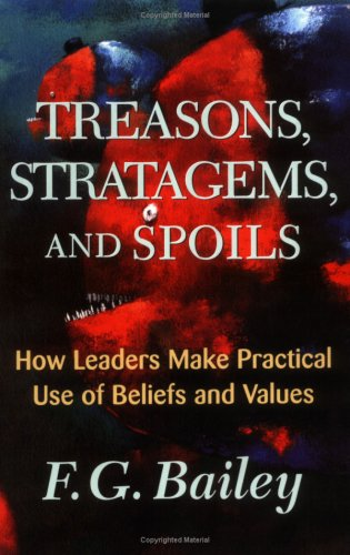 Treasons, Stratagems, and Spoils: How Leaders Make Practical Use of Beliefs and Values 9780813339047