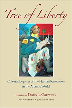 Tree of Liberty: Cultural Legacies of the Haitian Revolution in the Atlantic World 9780813926865