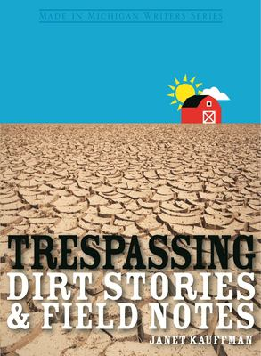 Trespassing: Dirt Stories and Field Notes 9780814333747