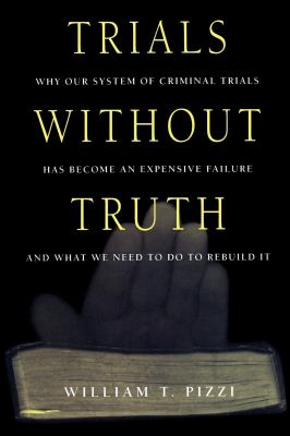 Trials Without Truth: Why Our System of Criminal Trials Has Become an Expensive Failure and What We Need to Do to Rebuild It 9780814766507