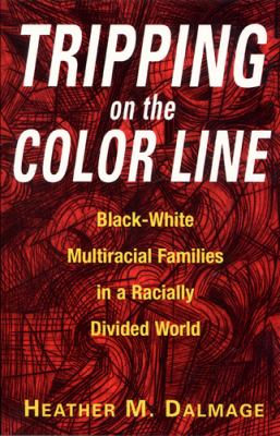 Tripping on the Color Line: Black-White Multiracial Families in a Racially Divided World 9780813528441