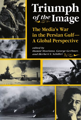 Triumph of the Image: The Media's War in the Persian Gulf--A Global Perspective 9780813316109