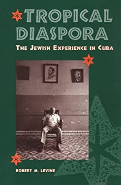 Tropical Diaspora: The Jewish Experience in Cuba 9780813012186
