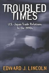 Troubled Times: U.S.-Japan Trade Relations in the 1990's