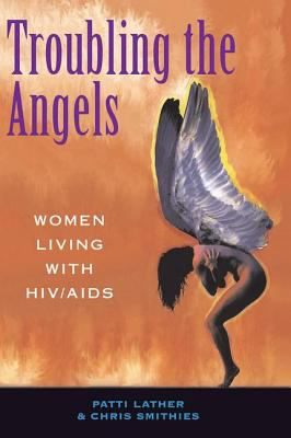 Troubling the Angels: Women Living with HIV/AIDS 9780813390161