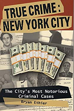 True Crime: New York City: The City's Most Notorious Criminal Cases 9780811736299