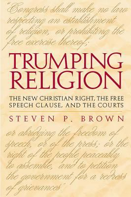 Trumping Religion: The New Christian Right, the Free Speech Clause, and the Courts 9780817311780