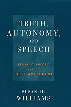 Truth, Autonomy, and Speech: Feminist Theory and the First Amendment 9780814793596