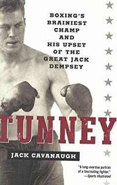 Tunney: Boxing's Brainiest Champ and His Upset of the Great Jack Dempsey 9780812967838
