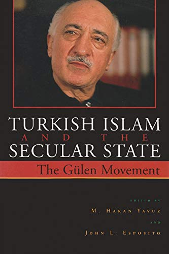 Turkish Islam and the Secular State: The Global Impact of Fethullah Gulen's Nur Movement 9780815630159