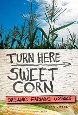 Turn Here Sweet Corn: Organic Farming Works 9780816677719