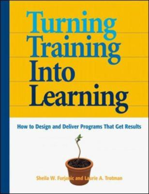 Turning Training Into Learning: How to Design and Deliver Programs That Get Results 9780814405192