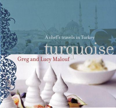 Turquoise: A Chef's Travels in Turkey 9780811866033