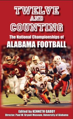 Twelve and Counting: The National Championships of Alabama Football 9780817316440