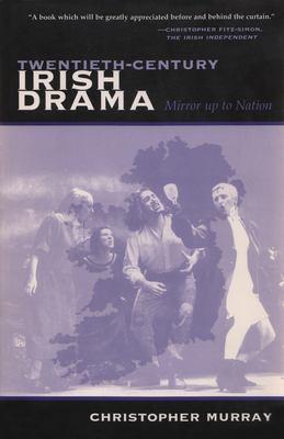 Twentieth-Century Irish Drama: Mirror Up to Nation 9780815606437