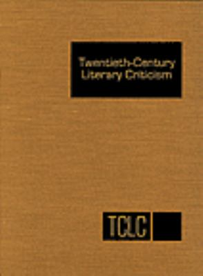 Twentieth-Century Literary Criticism: Excerpts from Criticism of the Works of Novelists, Poets, Playwrights, Short Story Writers, & Other Creative Wri