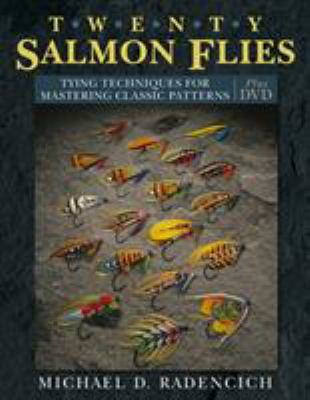 Twenty Salmon Flies: Tying Techniques for Mastering the Classic Patterns from the Simplest to the Most Complex [With DVD] 9780811705233