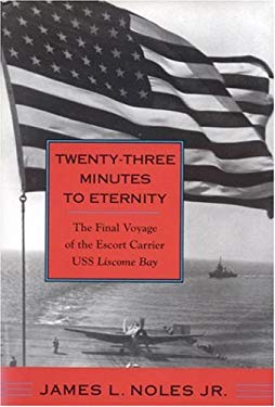 Twenty-Three Minutes to Eternity: The Final Voyage of the Escort Carrier USS Liscome Bay 9780817313692