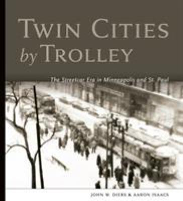 Twin Cities by Trolley: The Streetcar Era in Minneapolis and St. Paul 9780816643585