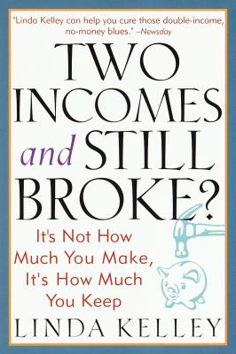 Two Incomes and Still Broke?: It's Not How Much You Make, But How Much You Keep