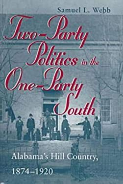 Two-Party Politics in the One-Party South: Alabama's Hill Country, 1874-1920 9780817308957