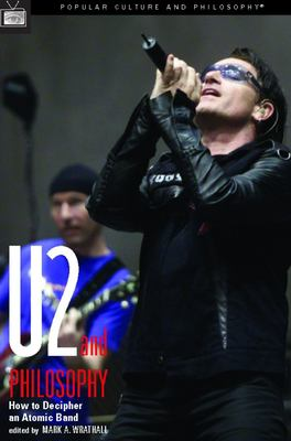 U2 and Philosophy: How to Decipher an Atomic Band 9780812695991