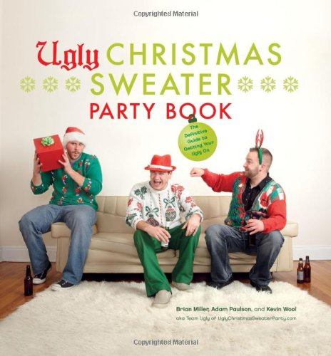 Ugly Christmas Sweater Party Book: The Definitive Guide to Getting Your Ugly on 9780810997523