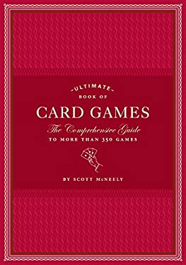Ultimate Book of Card Games: The Comprehensive Guide to More Than 350 Games 9780811866422