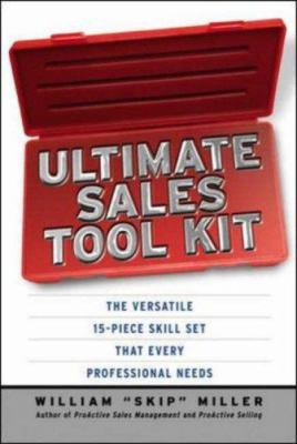 Ultimate Sales Tool Kit: The Versatile 15-Piece Skill Set That Every Professional Needs 9780814474006
