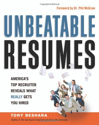 Unbeatable Resumes: America's Top Recruiter Reveals What Really Gets You Hired 9780814417621