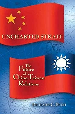 Uncharted Strait: The Future of China-Taiwan Relations 9780815723844