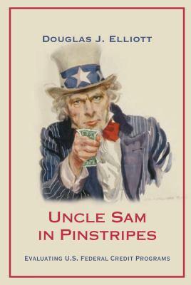 Uncle Sam in Pinstripes: Evaluating U.S. Federal Credit Programs 9780815721390