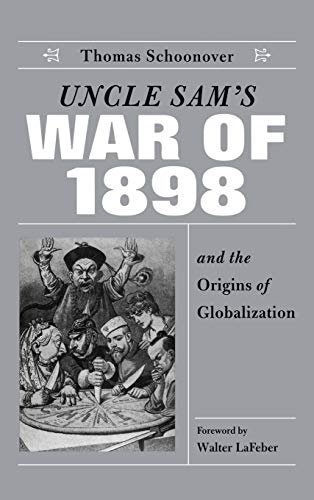 Uncle Sam's War of 1898 and the Origins of Globalization 9780813122823