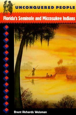 Unconquered People: Florida's Seminole and Miccosukee Indians 9780813016634