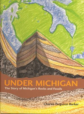Under Michigan: The Story of Michigan's Rocks and Fossils 9780814330883