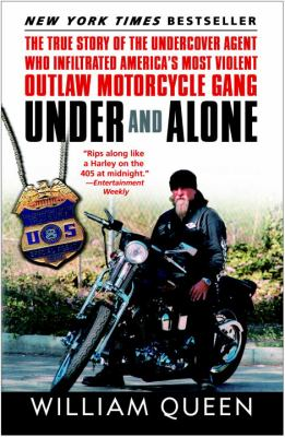 Under and Alone: The True Story of the Undercover Agent Who Infiltrated America's Most Violent Outlaw Motorcycle Gang 9780812969528