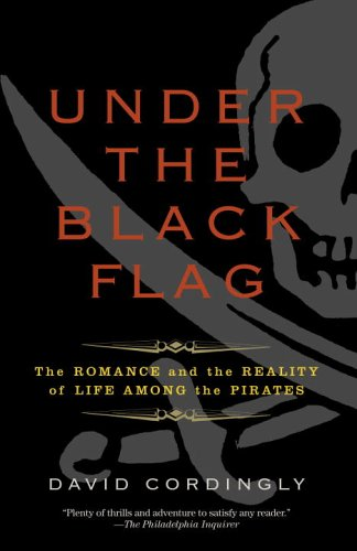 Under the Black Flag: The Romance and the Reality of Life Among the Pirates 9780812977226